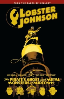 Lobster Johnson Volume 5 : The Pirate's Ghost and Metal Monsters of Midtown, Paperback / softback Book