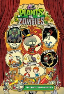 Plants Vs. Zombies Volume 9 : The Greatest Show Unearthed, Hardback Book