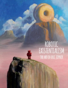 Robotic Existentialism: The Art Of Eric Joyner, Hardback Book