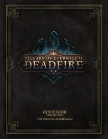 Pillars Of Eternity Guidebook: Volume Two : The Deadfire Archipelago, Hardback Book