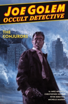 Joe Golem: Occult Detective Volume 4--the Conjurors, Hardback Book