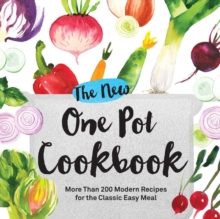 The New One Pot Cookbook : More Than 200 Modern Recipes for the Classic Easy Meal, Paperback Book