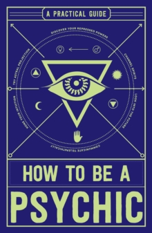 How to be a Psychic : A Practical Guide, Paperback Book