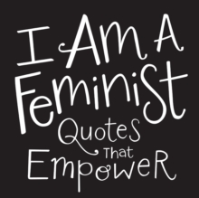 I Am a Feminist : Quotes That Empower, Hardback Book