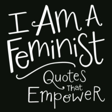 I Am a Feminist : Quotes That Empower, EPUB eBook