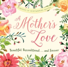 A Mother's Love : Beautiful, Unconditional, . . . and Forever, Paperback Book