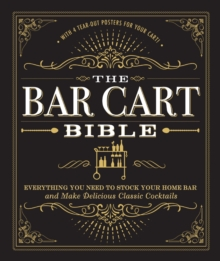 The Bar Cart Bible : Everything You Need to Stock Your Home Bar and Make Delicious Classic Cocktails, Hardback Book