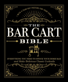 The Bar Cart Bible : Everything You Need to Stock Your Home Bar and Make Delicious Classic Cocktails, EPUB eBook