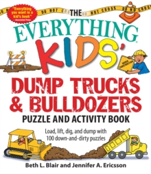 The Everything Kids' Dump Trucks and Bulldozers Puzzle and Activity Book : Load, Lift, Dig, and Dump with 100 Down-and-Dirty Puzzles, Paperback Book