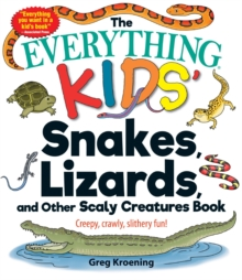 The Everything Kids' Snakes, Lizards, and Other Scaly Creatures Book : Creepy, Crawly, Slithery Fun!, Paperback / softback Book