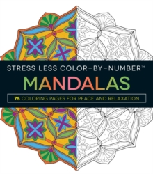 Stress Less Color-By-Number Mandalas : 75 Coloring Pages for Peace and Relaxation, Paperback / softback Book