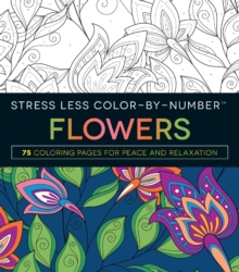 Stress Less Color By Number Flowers 75 Coloring Pages For Peace And Relaxation Paperback