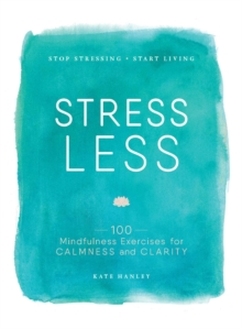 Stress Less : Stop Stressing, Start Living, Paperback Book