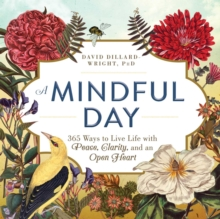 A Mindful Day : 365 Ways to Live Life with Peace, Clarity, and an Open Heart, Paperback Book
