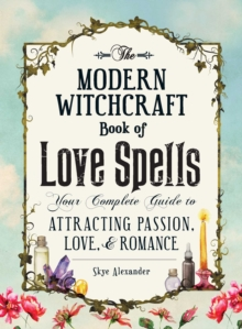 The Modern Witchcraft Book of Love Spells : Your Complete Guide to Attracting Passion, Love, and Romance, Hardback Book