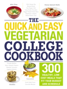 The Quick and Easy Vegetarian College Cookbook : 300 Healthy, Low-Cost Meals That Fit Your Budget and Schedule, EPUB eBook
