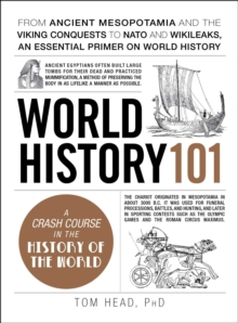 World History 101 : From ancient Mesopotamia and the Viking conquests to NATO and WikiLeaks, an essential primer on world history, Hardback Book