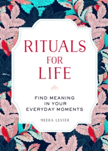 Rituals for Life : Find Meaning in Your Everyday Moments, Hardback Book