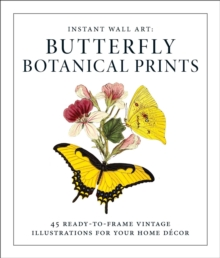 Instant Wall Art - Butterfly Botanical Prints : 45 Ready-to-Frame Vintage Illustrations for Your Home Decor, Paperback / softback Book
