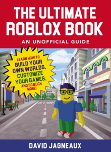 The Ultimate Roblox Book: An Unofficial Guide : Learn How to Build Your Own Worlds, Customize Your Games, and So Much More!, Paperback / softback Book