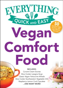 Vegan Comfort Food : Includes: Currant-Cream Scones Slow Cooker Lasagna Soup Slow Cooker Southwest Vegetable Chili Classic Vegan Fettuccine Alfredo Raspberry-Lemon Curd Cupcakes ...and many more!, EPUB eBook