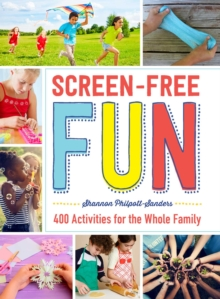 Screen-Free Fun : 400 Activities for the Whole Family, Paperback Book