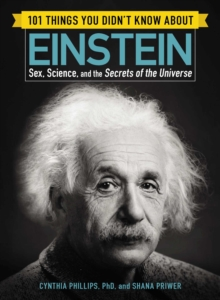 101 Things You Didn't Know about Einstein : Sex, Science, and the Secrets of the Universe, EPUB eBook