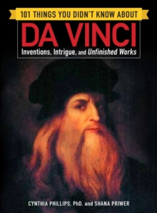 101 Things You Didn't Know about Da Vinci : Inventions, Intrigue, and Unfinished Works, Paperback Book