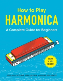 How to Play Harmonica : A Complete Guide for Beginners, Paperback / softback Book