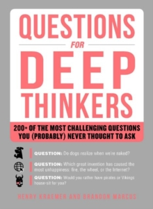Questions for Deep Thinkers : 200+ of the Most Challenging Questions You (Probably) Never Thought to Ask, Paperback / softback Book