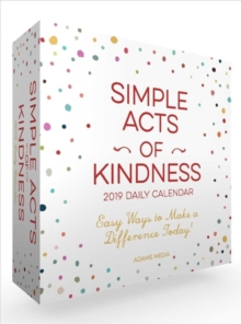 Simple Acts of Kindness 2019 Daily Calendar : Easy Ways to Make a Difference Today!, Calendar Book