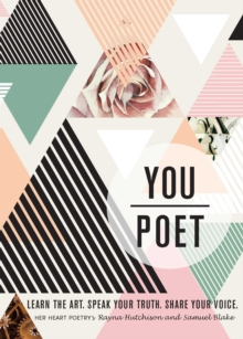 You/Poet : Learn the Art. Speak Your Truth. Share Your Voice., Paperback / softback Book