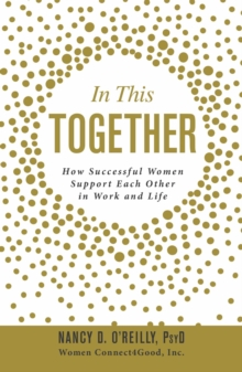 In This Together : How Successful Women Support Each Other in Work and Life, Hardback Book