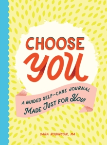 Choose You : A Guided Self-Care Journal Made Just for You!, Paperback / softback Book
