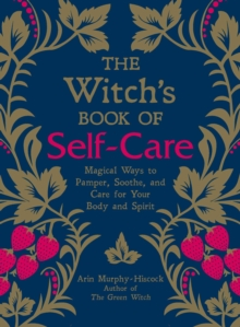 The Witch's Book of Self-Care : Magical Ways to Pamper, Soothe, and Care for Your Body and Spirit, Hardback Book