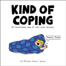 Kind of Coping : An Illustrated Look at Life with Anxiety, Hardback Book