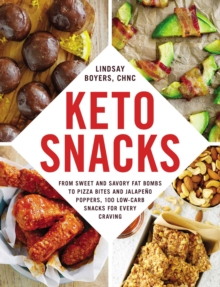 Keto Snacks : From Sweet and Savory Fat Bombs to Pizza Bites and Jalapeno Poppers, 100 Low-Carb Snacks for Every Craving, EPUB eBook