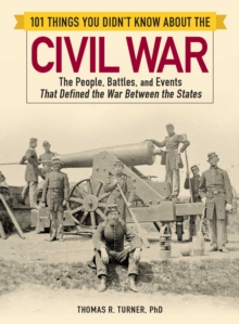 101 Things You Didn't Know about the Civil War : The People, Battles, and Events That Defined the War Between the States, Paperback / softback Book