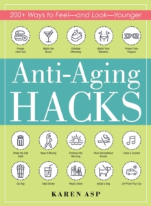 Anti-Aging Hacks : 200+ Ways to Feel--and Look--Younger, Paperback / softback Book