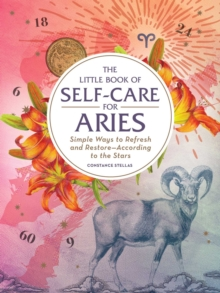 The Little Book of Self-Care for Aries : Simple Ways to Refresh and Restore-According to the Stars, Hardback Book