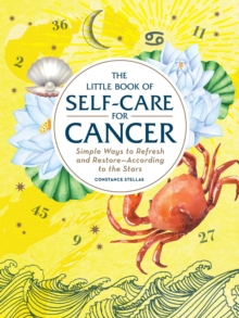 The Little Book of Self-Care for Cancer : Simple Ways to Refresh and Restore-According to the Stars, Hardback Book