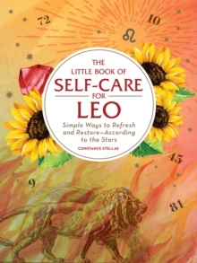 The Little Book of Self-Care for Leo : Simple Ways to Refresh and Restore-According to the Stars, Hardback Book