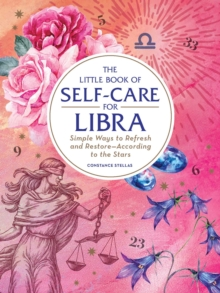 The Little Book of Self-Care for Libra : Simple Ways to Refresh and Restore-According to the Stars, Hardback Book