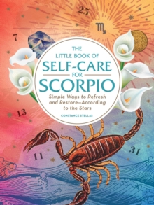 The Little Book of Self-Care for Scorpio : Simple Ways to Refresh and Restore-According to the Stars, Hardback Book