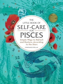 The Little Book of Self-Care for Pisces : Simple Ways to Refresh and Restore-According to the Stars, Hardback Book