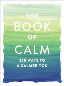 The Book of Calm : 250 Ways to a Calmer You, EPUB eBook