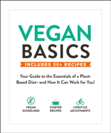 Vegan Basics : Your Guide to the Essentials of a Plant-Based Diet-and How It Can Work for You!, EPUB eBook