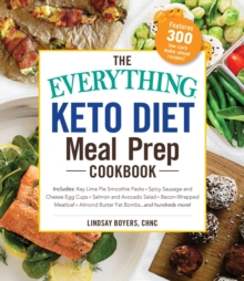 The Everything Keto Diet Meal Prep Cookbook : Includes: Sage Breakfast Sausage, Chicken Tandoori, Philly Cheesesteak-Stuffed Peppers, Lemon Butter Salmon, Cannoli Cheesecake...and Hundreds More!, Paperback / softback Book