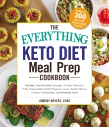 The Everything Keto Diet Meal Prep Cookbook : Includes: Sage Breakfast Sausage, Chicken Tandoori, Philly Cheesesteak-Stuffed Peppers, Lemon Butter Salmon, Cannoli Cheesecake...and Hundreds More!, EPUB eBook