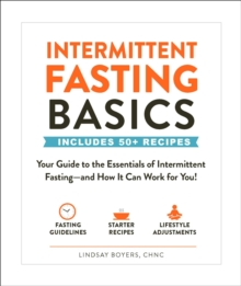 Intermittent Fasting Basics : Your Guide to the Essentials of Intermittent Fasting--and How It Can Work for You!, Paperback / softback Book